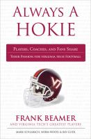 Always A Hokie : Players, Coaches, And Fans Share Their Passion For Virginia Tech Football by Schlabach, Mark © 2011 (Added: 8/14/15)