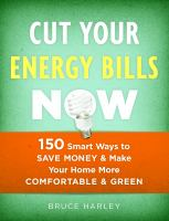 Cover of Cut Your Energy Bills Now: 150 Smart Ways to Save Money & Make Your Home More Comfortable & Green