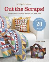 Scraptherapy Cut The Scraps! : 7 Steps To Quilting Your Way Through Your Stash by Ford, Joan © 2011 (Added: 2/1/16)