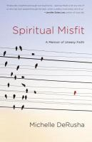 Spiritual Misfit : A Memoir Of Uneasy Faith by DeRusha, Michelle © 2014 (Added: 1/9/15)