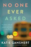No One Ever Asked : A Novel by Ganshert, Katie © 2018 (Added: 4/16/18)