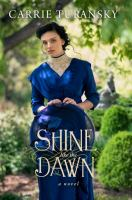 Shine Like The Dawn : A Novel by Turansky, Carrie © 2017 (Added: 6/9/17)