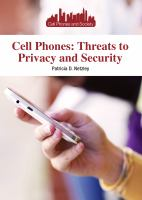 Cell Phones : Threats To Privacy And Security by Netzley, Patricia D. © 2015 (Added: 1/14/15)