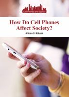 How Do Cell Phones Affect Society? by Nakaya, Andrea C. © 2014 (Added: 1/14/15)