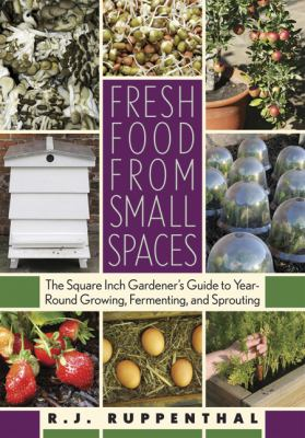 Details about Fresh Food from Small Spaces: The Square-Inch Gardener's Guide to Year-Round Growing, Fermenting, and Sprouting