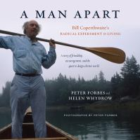A Man Apart : Bill Coperthwaite's Radical Experiment In Living by Forbes, Peter © 2015 (Added: 8/13/15)