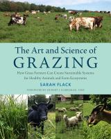 The Art And Science Of Grazing : How Grass Farmers Can Create Sustainable Systems For Healthy Animals And Farm Ecosystems by Flack, Sarah © 2016 (Added: 5/9/18)