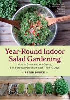Year-round Indoor Salad Gardening : How To Grow Nutrient-dense, Soil-sprouted Greens In Less Than 10 Days by Burke, Peter © 2015 (Added: 10/18/16)