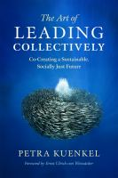 The Art Of Leading Collectively : Co-creating A Sustainable, Socially Just Future by Kuenkel, Petra © 2016 (Added: 8/22/16)