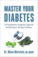 Master Your Diabetes : A Comprehensive, Integrative Approach For Both Type 1 And Type 2 Diabetes by Morstein, Mona © 2017 (Added: 2/5/18)