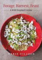 Forage, Harvest, Feast : A Wild-inspired Cuisine by Viljoen, Marie © 2018 (Added: 10/10/18)
