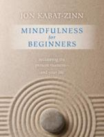 Mindfulness For Beginners : Reclaiming The Present Moment--and Your Life by Kabat-Zinn, Jon © 2016 (Added: 6/28/16)