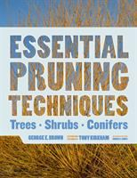 Essential Pruning Techniques : Trees, Shrubs, And Conifers by Brown, George E. (George Ernest) © 2017 (Added: 4/12/17)
