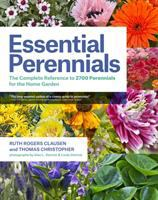 Essential Perennials : The Complete Reference To 2700 Perennials For The Home Garden by Clausen, Ruth Rogers © 2014 (Added: 3/23/15)