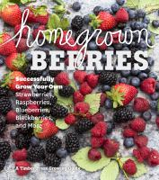Homegrown Berries : Successfully Grow Your Own Strawberries, Raspberries, Blueberries, Blackberries, And More by Dunn Chace, Teri, editor © 2014 (Added: 3/23/15)