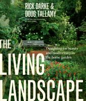 The Living Landscape : Designing For Beauty And Biodiversity In The Home Garden by Darke, Rick © 2014 (Added: 1/8/15)