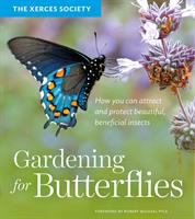 Gardening For Butterflies : How You Can Attract And Protect Beautiful, Beneficial Insects by Black, Scott Hoffman © 2016 (Added: 8/22/16)