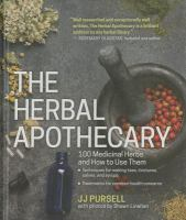 The Herbal Apothecary : 100 Medicinal Herbs And How To Use Them by Pursell, J. J. © 2015 (Added: 4/27/16)
