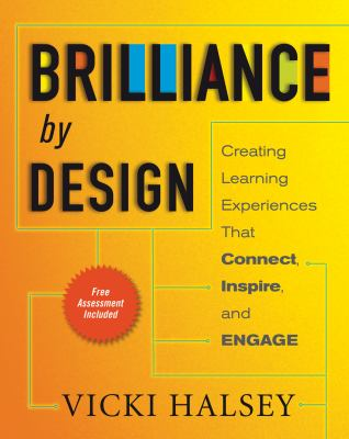 Brilliance by Design: Creating Learning Experiences that Connect, Inspire and Engage