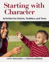 Starting With Character : Activities For Infants, Toddlers, And Twos by Waggoner, Cathy © 2016 (Added: 5/6/16)