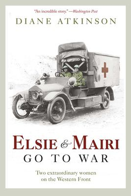 Details about Elsie and Mairi go to war : two extraordinary women on the Western Front