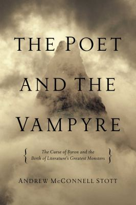 cover of The Poet and the Vampyre: The Curse of Byron and the Birth of Literature's Greatest Monsters