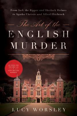 cover of Art of the English Murder: From Jack the Ripper and Sherlock Holmes to Agatha Christie and Alfred Hitchcock