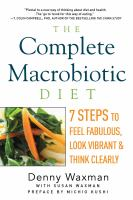 The Complete Macrobiotic Diet : 7 Steps To Feel Fabulous, Look Vibrant, And Think Clearly by Waxman, Denny © 2015 (Added: 5/7/15)