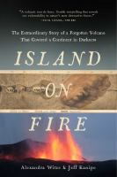 Island On Fire : The Extraordinary Story Of A Forgotten Volcano That Changed The World by Witze, Alexandra © 2015 (Added: 3/25/15)