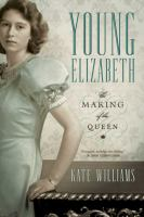 Young Elizabeth : The Making Of The Queen by Williams, Kate © 2015 (Added: 1/25/16)