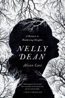Nelly Dean : A Return To Wuthering Heights by Case, Alison A. © 2016 (Added: 2/4/16)