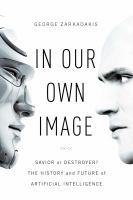In Our Own Image : Savior Or Destroyer? : The History And Future Of Artificial Intelligence by Zarkadakis, George © 2016 (Added: 8/22/16)