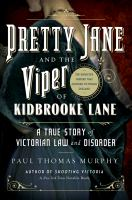 Pretty Jane And The Viper Of Kidbrooke Lane : A True Story Of Victorian Law And Disorder by Murphy, Paul Thomas © 2016 (Added: 9/9/16)