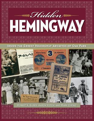 cover of Hidden Hemingway: Inside the Ernest Hemingway Archives of Oak Park