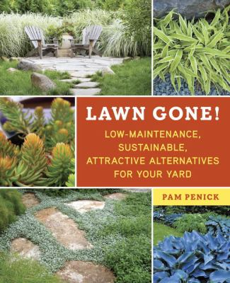 cover photo: Lawn Gone! Low-Maintenance, Sustainable, Attractive Alternatives for Your Yard