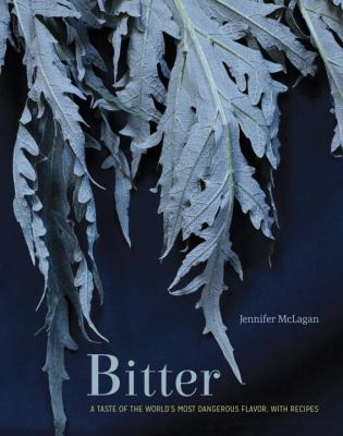 cover of Bitter: A Taste of the World's Most Dangerous Flavor, with Recipes