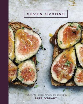 cover of Seven Spoons: My Favorite Recipes for Any and Every Day