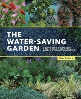 The Water-saving Garden : How To Grow A Gorgeous Garden With A Lot Less Water by Penick, Pam © 2016 (Added: 10/11/16)