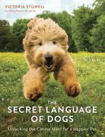 The Secret Language Of Dogs : Unlocking The Canine Mind For A Happier Pet by Stilwell, Victoria © 2016 (Added: 10/18/16)