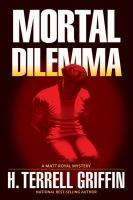 Mortal Dilemma : A Matt Royal Mystery by Griffin, H. Terrell © 2016 (Added: 7/6/16)