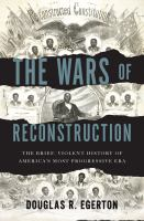 The Wars Of Reconstruction : The Brief, Violent History Of America's Most Progressive Era by Egerton, Douglas R. © 2013 (Added: 4/23/15)