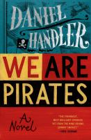 We Are Pirates : A Novel by Handler, Daniel © 2015 (Added: 2/19/15)