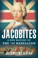 Jacobites : A New History Of The '45 Rebellion by Riding, Jacqueline © 2016 (Added: 9/12/16)