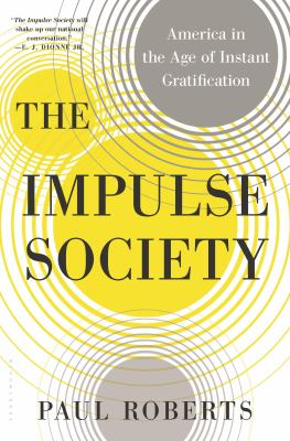 cover of The Impulse Society: America in the Age of Instant Gratification