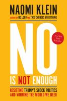 No Is Not Enough : Resisting Trump's Shock Politics And Winning The World We Need by Klein, Naomi © 2017 (Added: 7/6/17)