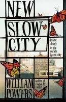 New Slow City : Living Simply In The World's Fastest City by Powers, William © 2014 (Added: 2/24/15)