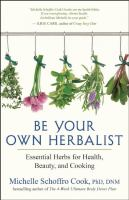 Be Your Own Herbalist : Essential Herbs For Health, Beauty, And Cooking by Cook, Michelle Schoffro © 2016 (Added: 4/14/16)