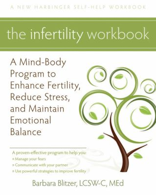 cover photo: The Infertility Workbook: A Mind-body Program to Enhance Fertility, Reduce Stress and Maintain Emotional Balance