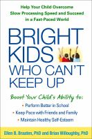 Bright Kids Who Can't Keep Up : Help Your Child Overcome Slow Processing Speed And Succeed In A Fast-paced World by Braaten, Ellen © 2014 (Added: 1/8/15)