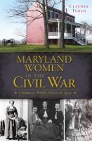 Maryland Women in the Cival War:Union, Rebels, Slaves and Spies